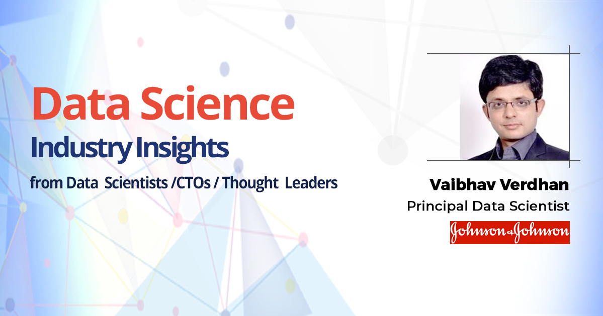 Interview with Vaibhav Verdhan, Principal Data Scientist, Johnson & Johnson