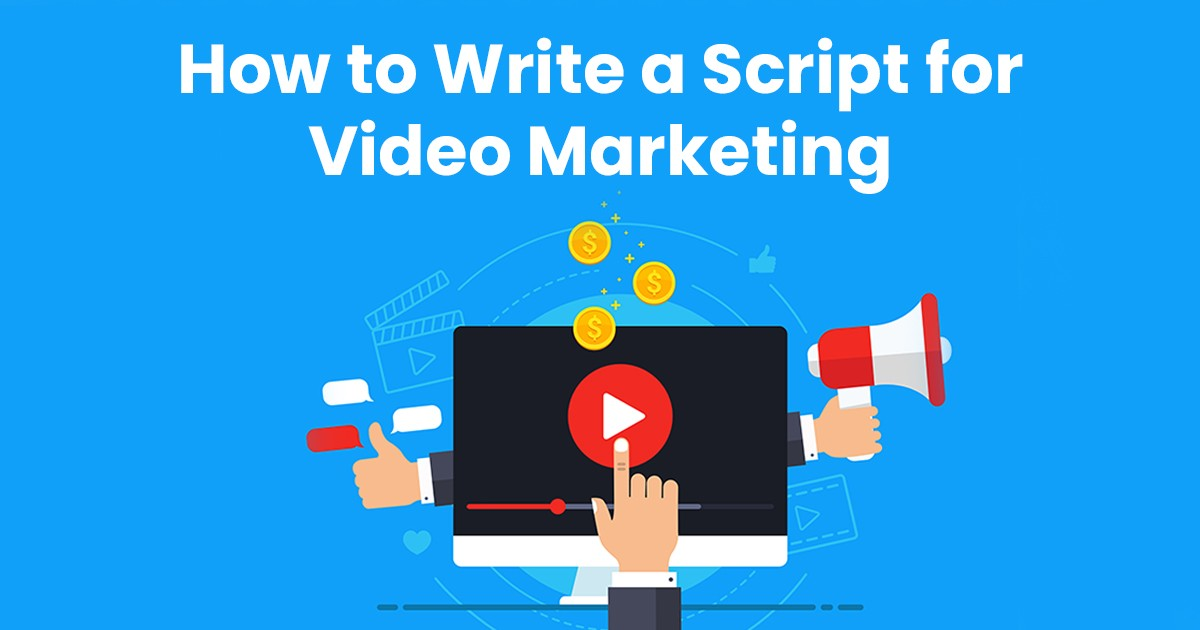 How to Write a Script for Video Marketing in 10 Simple Steps