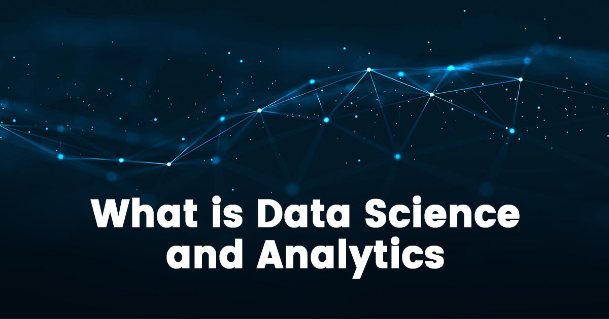 What is Data Science and Analytics?