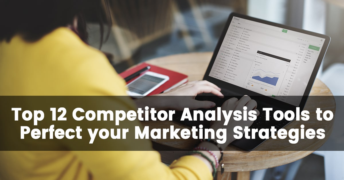 Top 12 Competitor Analysis Tools to Perfect your Marketing Strategies