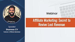 Affiliate Marketing: Secret to Revive Lost Revenue