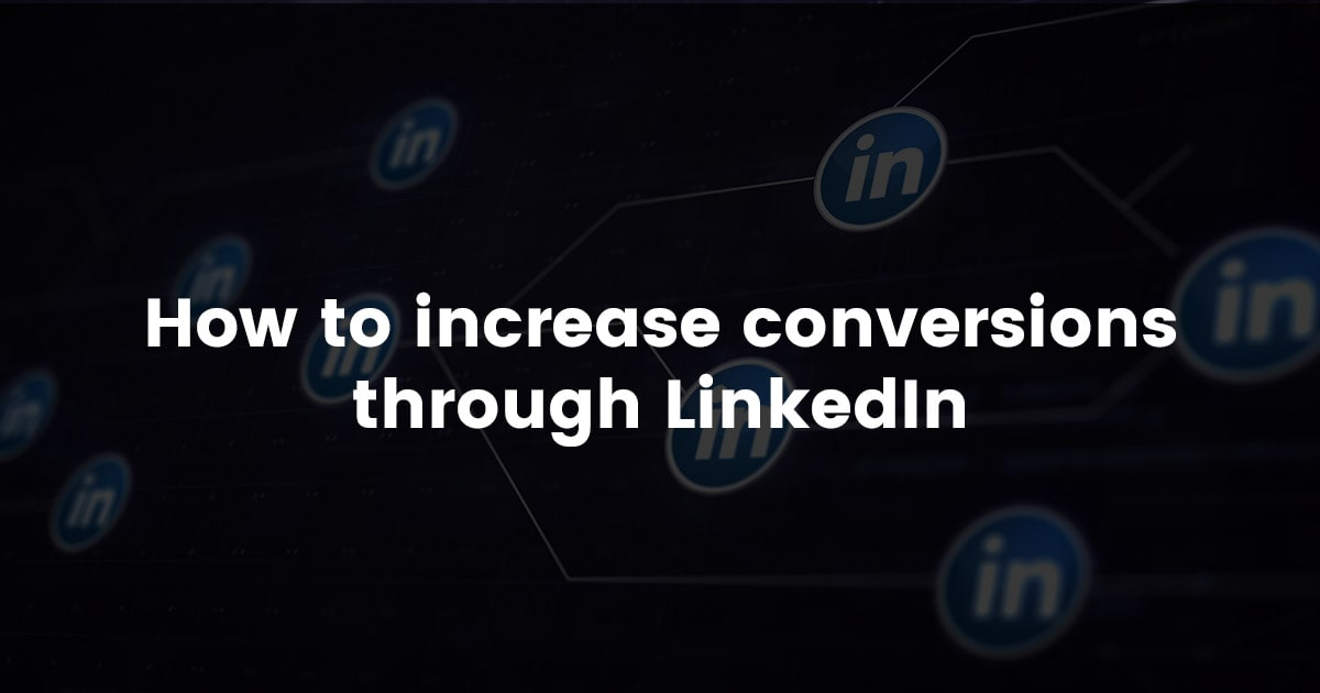 LinkedIn Marketing – How to increase conversions through LinkedIn