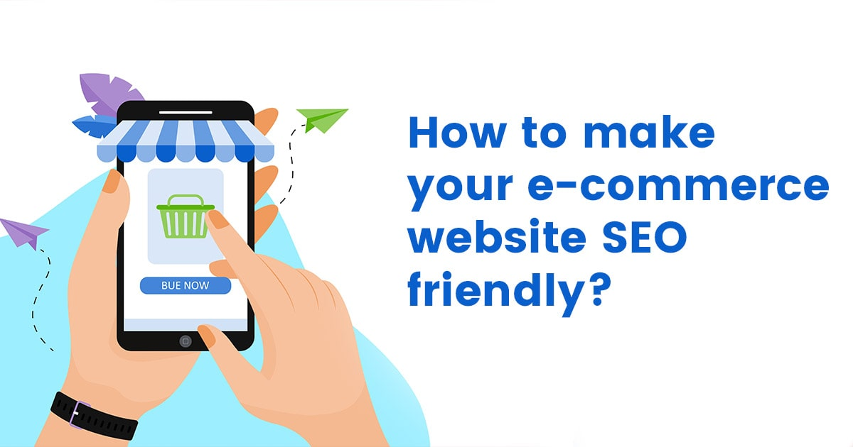 eCommerce SEO – How to make your e-commerce website SEO friendly?