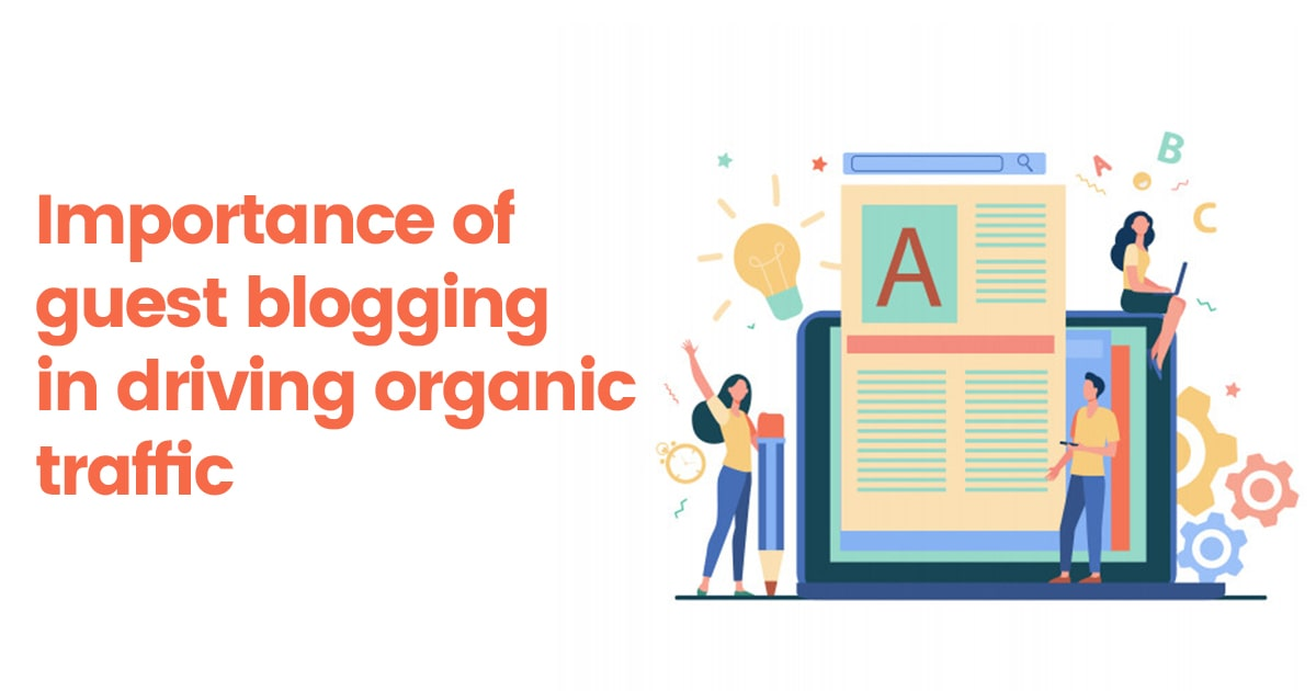 Importance of guest blogging in driving Organic Traffic