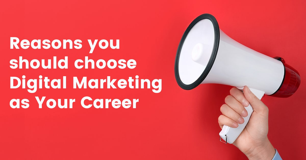 9 Reasons You Should Choose Digital Marketing As Your Career