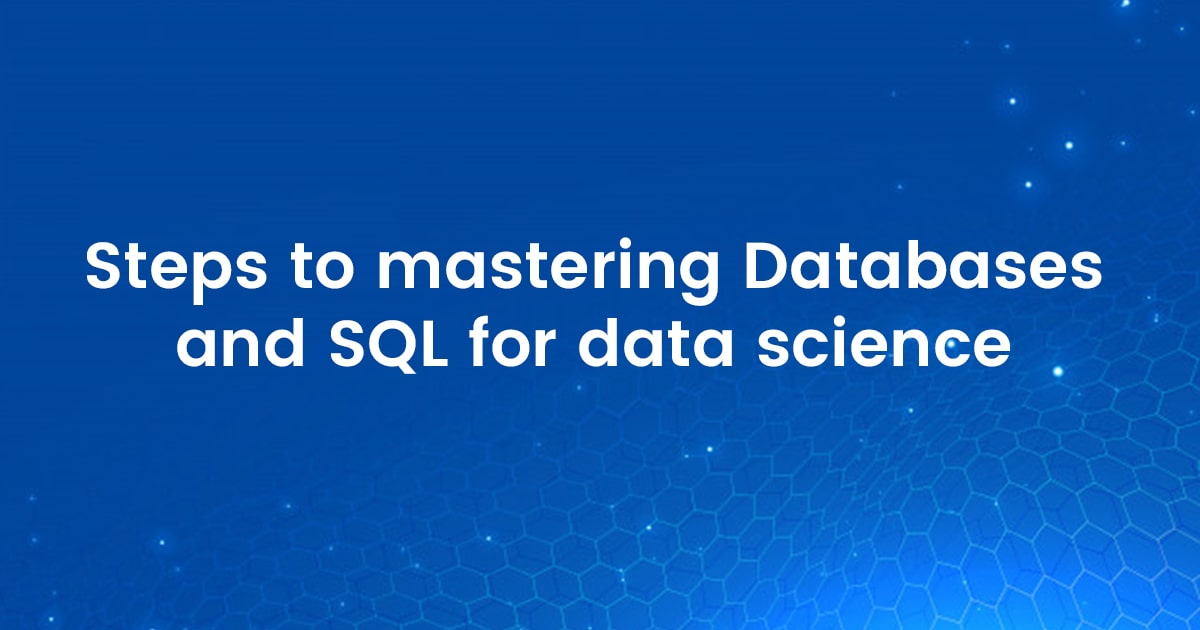 Steps to Mastering Databases and SQL for Data Science