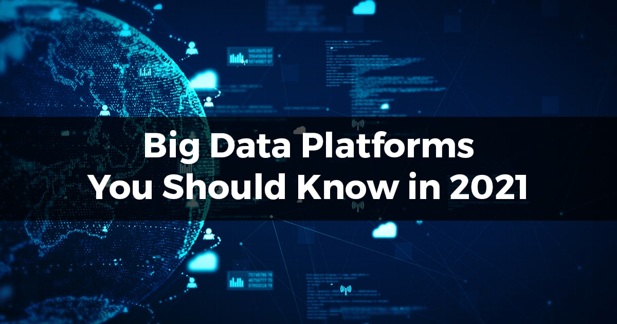 Big Data Platforms You Should Know in 2021