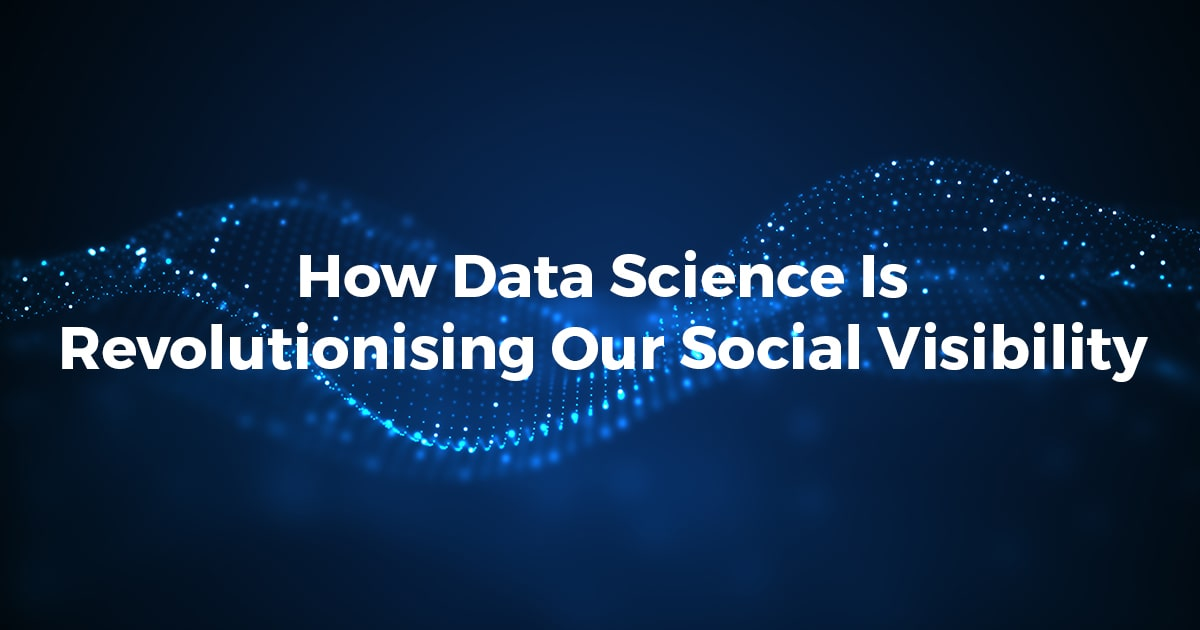 How Data Science Is Revolutionizing Our Social Visibility