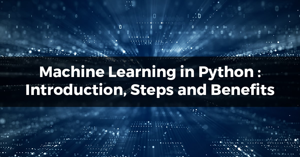 Machine Learning in Python: Introduction, Steps, and Benefits