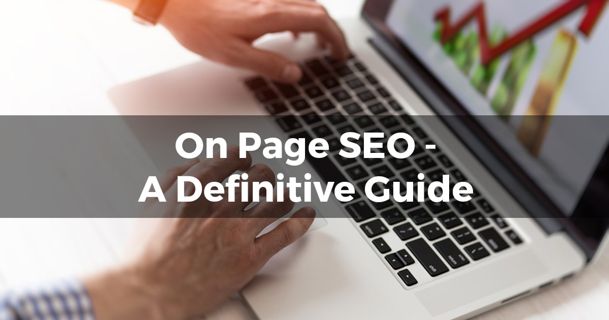On-Page SEO – A Definitive Guide
